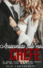Apaixonada Pelo Meu Chefe by EllaRoxy20