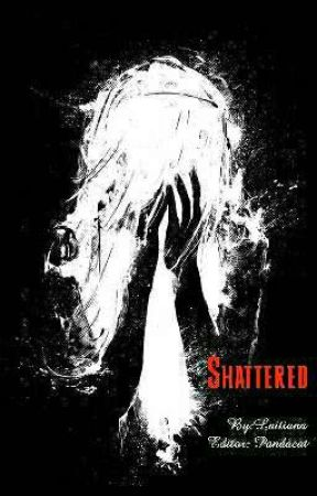 Shattered [The Twist and Turns of the Never Ending Path] by Laitiana