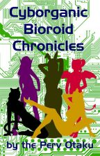 Cyborganic Bioroid Chronicles by Perv-Otaku