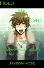 Hold Me Tight (Garrance) by xXJayson_RoseXx