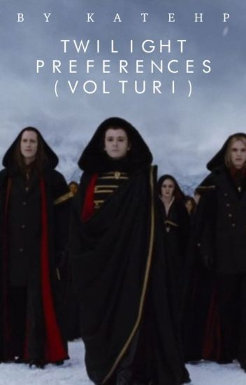 Twilight Preferences (Volturi) {On Hold For Now}