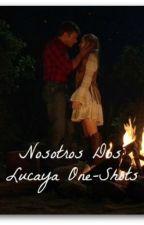 Nosotros Dos: Lucaya One-Shots by aritoasu