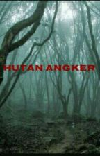 HUTAN ANGKER by Marshafidela_lubis