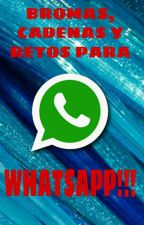 BROMAS, CADENAS Y RETOS PARA WHATSAPP by PandyCandy176