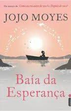 Baía Da Esperança - Jojo Moyes by Carol_fellicio