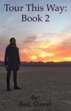 Tour the way: Book 2 by Red_Shoes5