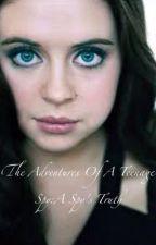 The Adventures Of A Teenage Spy:A Spy's Truth by EllaFey