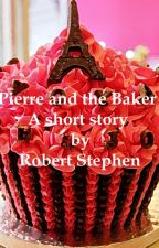 Pierre and The Baker- a short story by tellastorybob