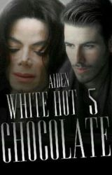 White HOT Chocolate 5 (an unconventional Michael Jackson love story) *GuyxGuy* by NouisJackson