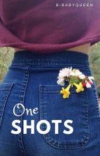 One Shots by B-babyQueen