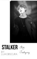 Stalker - Imagine Taehyung  by LuaObscura