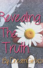 Revealing The Truth by DreamGirlxox