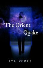 The Orient: Quake  by ayavorti