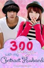 300 Days with My Contract Husband (Completed) [with Extra Chapters] by loveorhatethisgurl