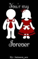 YOU'R MY FOREVER(Completed) by Jamseon_Ace