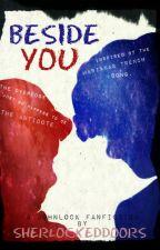 Beside You- A Johnlock Fanfiction (BBC Sherlock) *UNDER HEAVY EDITING* by SherlockedDoors