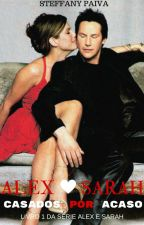 Alex e Sarah - Casados por Acaso by Steffany167408