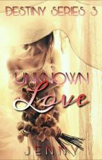 Unknown Love (On Going) by jenjenok
