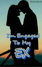 *.I'm Engaged To My EX.* by addictedtoacostic