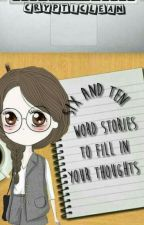 Six and Ten Word Stories to Fill in your Thoughts by CrypticLean
