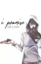 I Promise... (Jeff the killer x reader) by Steph_is_insane