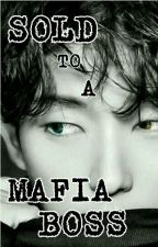 SOLD TO A MAFIA BOSS by babybabyyouu