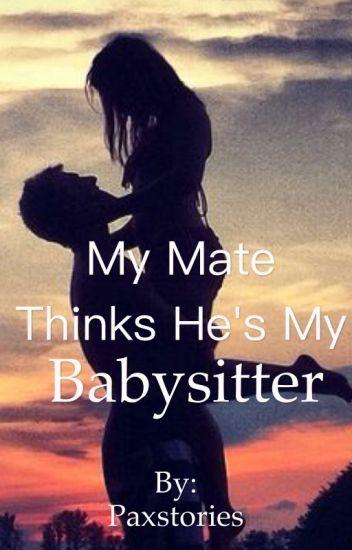 My Mate Thinks He's My Babysitter
