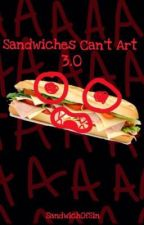Sandwiches Can't Art 3.0 by SandwichofSin_moved