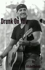 Drunk on you (Luke Bryan) by little_emo_jillybean