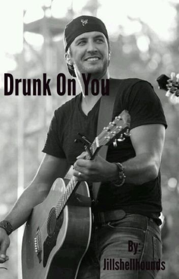 Drunk on you (Luke Bryan)