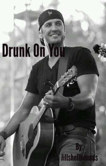 Drunk on you (Luke Bryan)