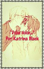 "~""Dulce dolor...""~   by KatrinaBlack992"