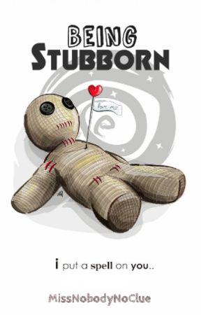 Being Stubborn by MissNobodyNoClue