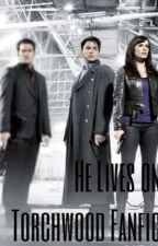 He lives on//>// Torchwood Fanfic  by goldfishio