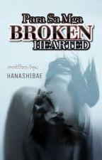 Para Sa Mga Broken Hearted by hanashibae