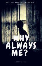 Why Always Me ? by selpiadwinurrohman