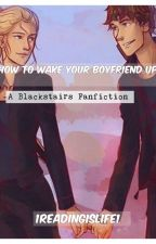 How To Wake Your Boyfriend Up (Blackstairs) by 1ReadingIsLife1