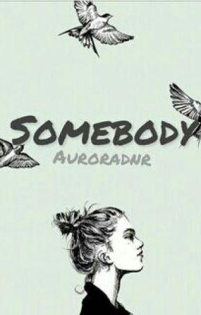 Somebody by Auroradnr