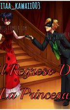 El regreso de la princesa  by Panditaa_kawaii003