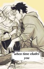 When Time Eludes You (Percabeth) by Fromyesteryear