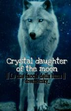 Crystal daughter of the moon -Le due facce della luna- by dreamersky_