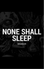None Shall Sleep (ON HOLD) by pizzarollninja