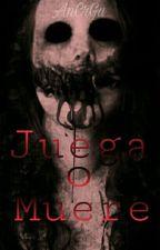 Juega o Muere  by angeela_2323