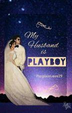 My Husband is Playboy by purpleislove29