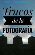 Trucos de la fotografía  by eternoamanecer