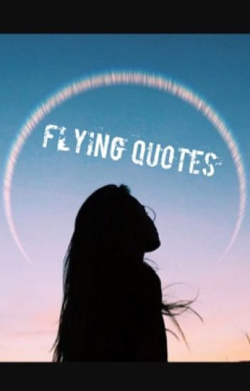 Flying quotes alien Wattpad Delectable Flying Quotes