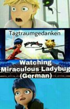 Watching Miraculous Ladybug by Tagtraumgedanken