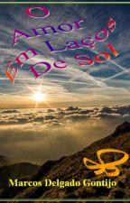 O Amor em Laços de Sol - Versos e poemas de amor by Marcosdgontijo