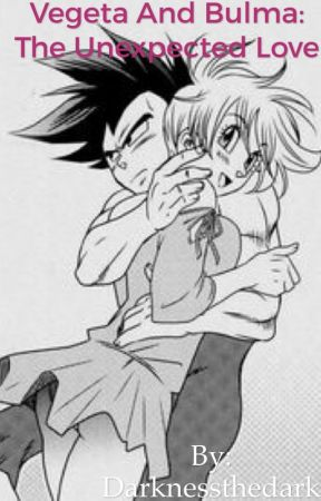 Vegeta and Bulma: The unexpected love  by Darknessthedark