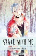 Skate With Me (Victor Nikiforov x Reader) by YandixFadriquix